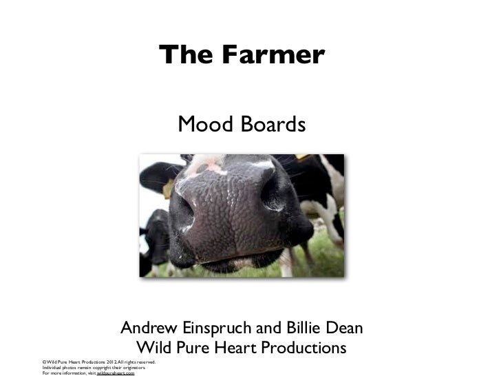 The Farmer                                                            Mood Boards                                      And...