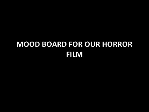 MOOD BOARD FOR OUR HORROR          FILM