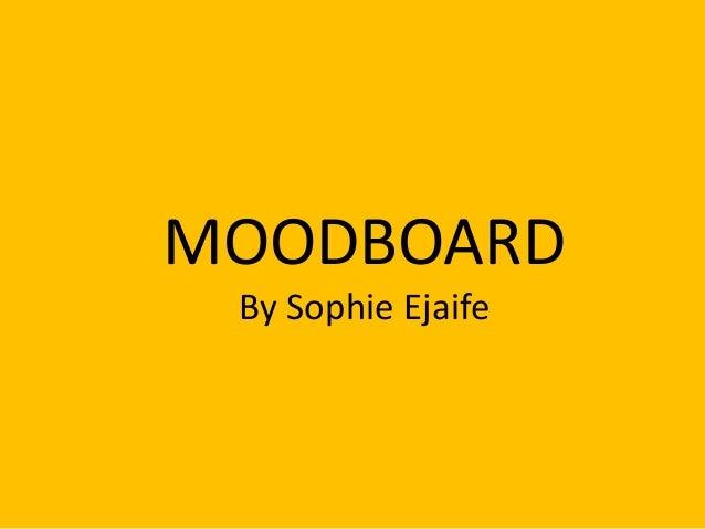MOODBOARD By Sophie Ejaife