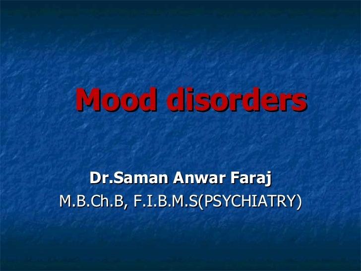 <ul><li>Mood disorders </li></ul><ul><li>Dr.Saman Anwar Faraj </li></ul><ul><li>M.B.Ch.B, F.I.B.M.S(PSYCHIATRY) </li></ul>