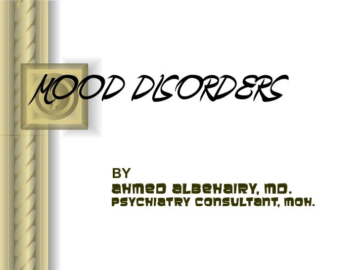 MOOD DISORDERS    BY    Ahmed albehairy, md.    Psychiatry consultant, moh.
