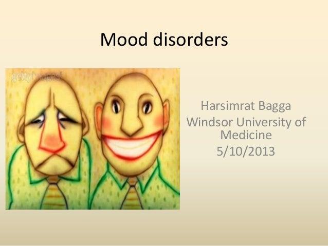 Mood disordersHarsimrat BaggaWindsor University ofMedicine5/10/2013