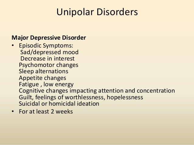 """Unipolar DisordersAtypical depression• characterized by marked """"anhedonia"""", weightgain, increase inappetite, hypersomnia, ..."""
