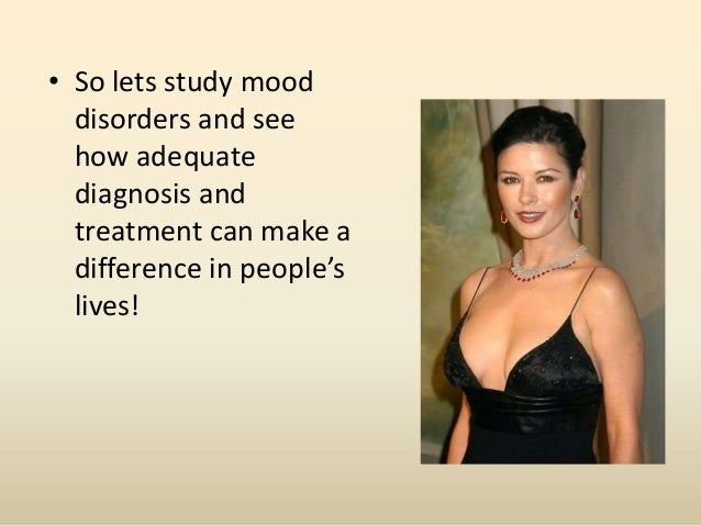 • So lets study mooddisorders and seehow adequatediagnosis andtreatment can make adifference in people'slives!