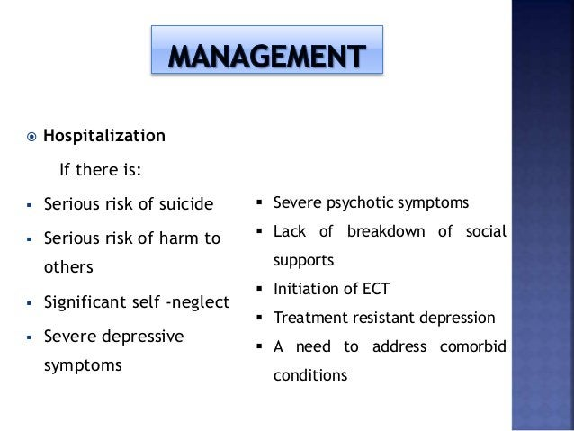  Hospitalization If there is:  Serious risk of suicide  Serious risk of harm to others  Significant self -neglect  Se...