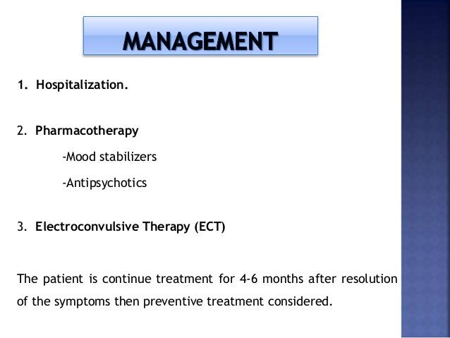 1. Hospitalization. 2. Pharmacotherapy -Mood stabilizers -Antipsychotics 3. Electroconvulsive Therapy (ECT) The patient is...