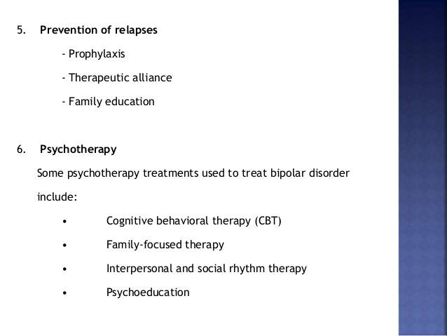 5. Prevention of relapses - Prophylaxis - Therapeutic alliance - Family education 6. Psychotherapy Some psychotherapy trea...