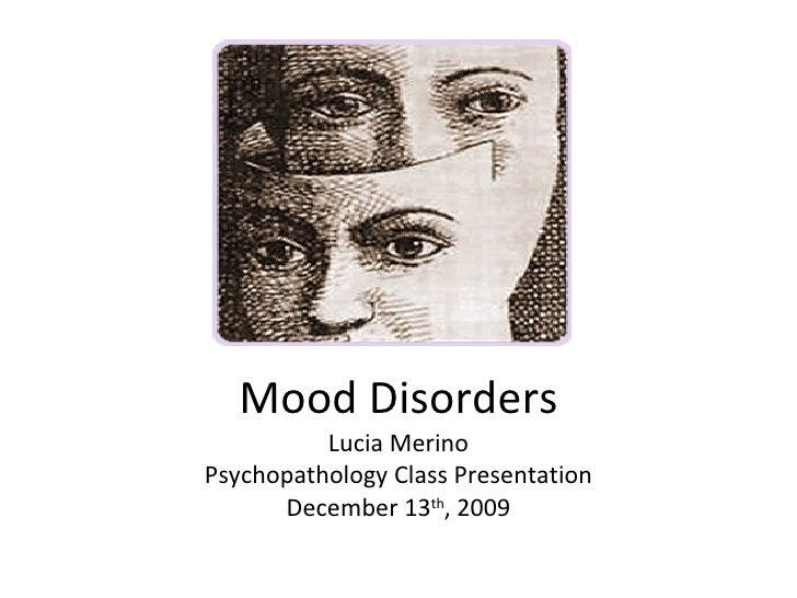 Mood Disorders Lucia Merino Psychopathology Class Presentation December 13 th , 2009
