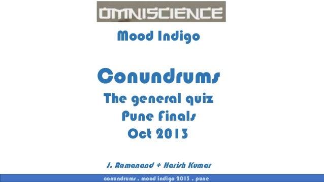 Mood Indigo  Conundrums The general quiz Pune Finals Oct 2013 J. Ramanand + Harish Kumar conundrums . mood indigo 2013 . p...