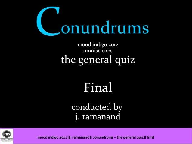 Conundrums              mood indigo 2012                         omniscience              the general quiz                ...