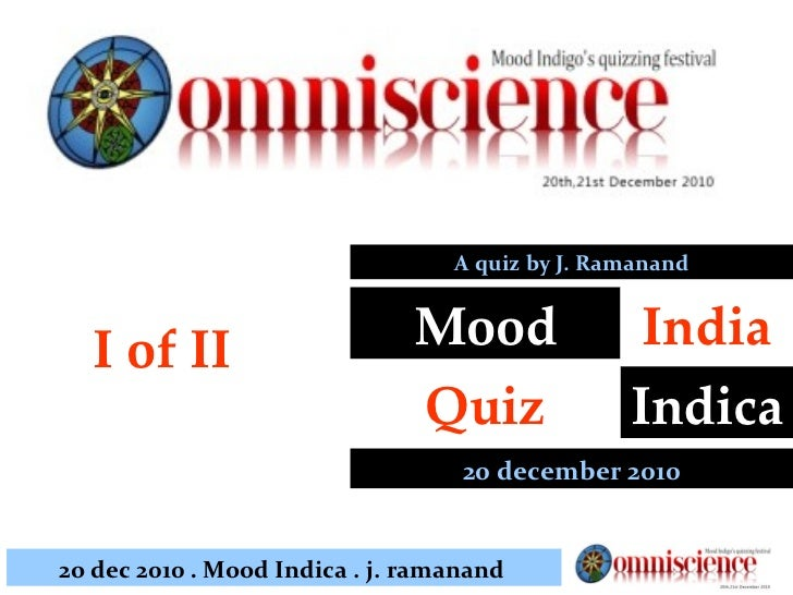 I of II 20 december 2010 Mood Indica Quiz India A quiz by J. Ramanand