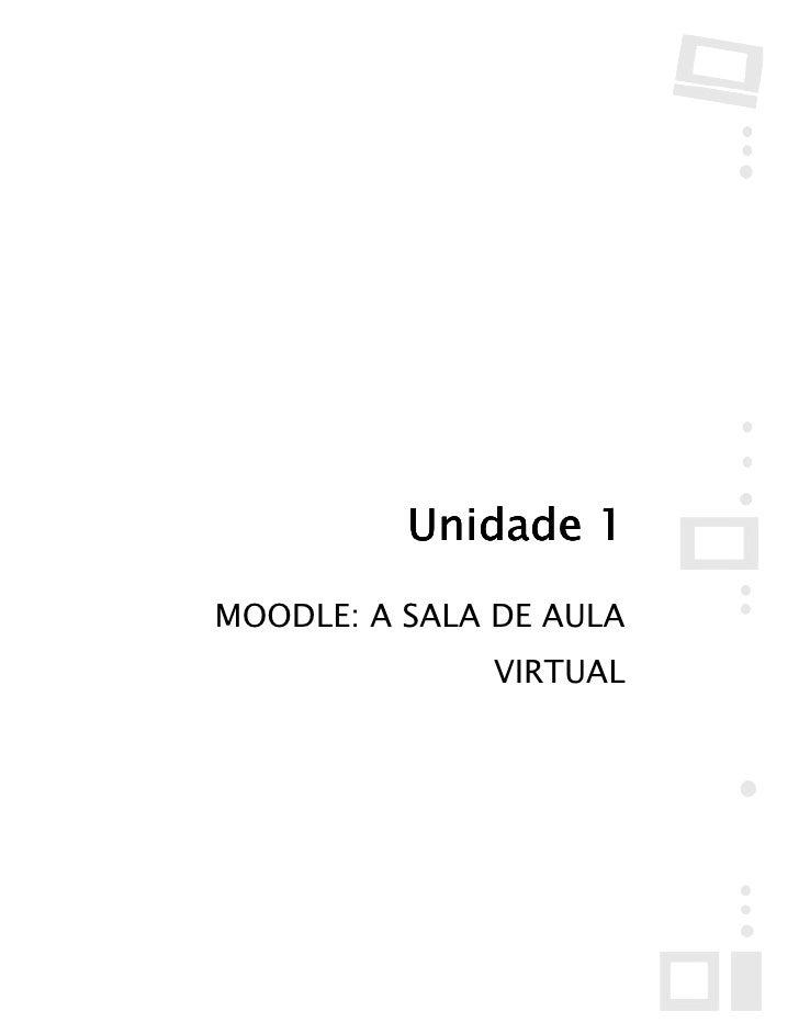 Unidade 1 MOODLE: A SALA DE AULA               VIRTUAL