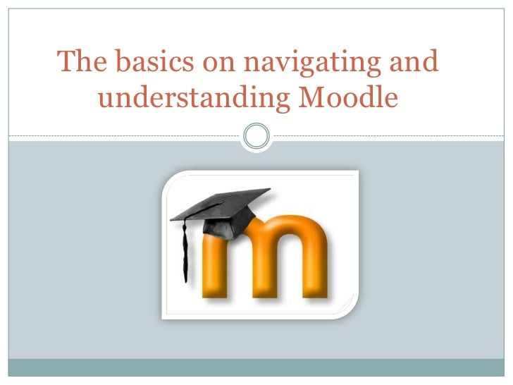 The basics on navigating and understanding Moodle<br />