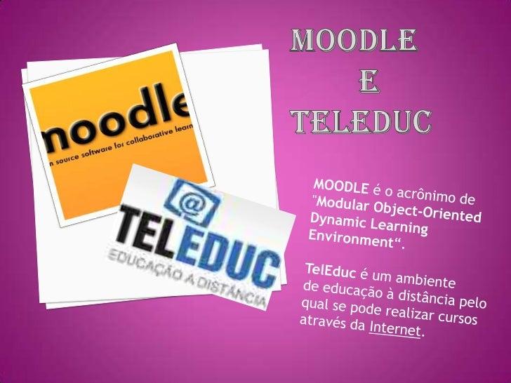 "Moodle         e teleduc<br />MOODLEé oacrônimode ""Modular Object-Oriented Dynamic Learning Environment"".<br />TelEduc..."