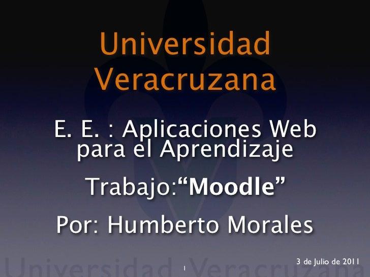 """Universidad   VeracruzanaE. E. : Aplicaciones Web  para el Aprendizaje  Trabajo:""""Moodle""""Por: Humberto Morales             ..."""