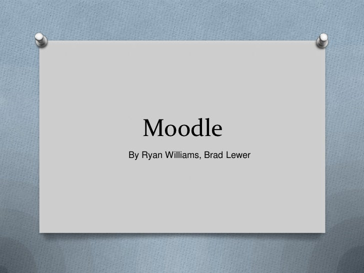 MoodleBy Ryan Williams, Brad Lewer