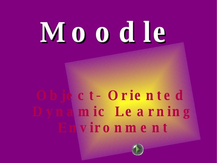 Moodle <ul><ul><li>Object- Oriented Dynamic Learning Environment </li></ul></ul>