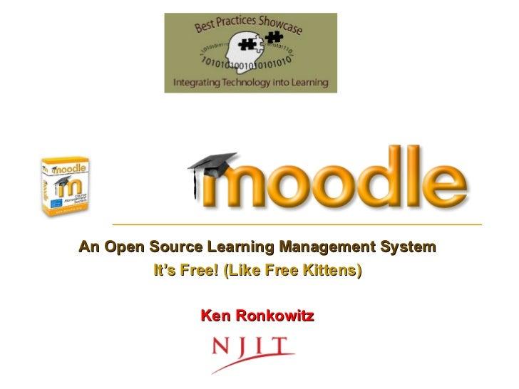 An Open Source Learning Management System It's Free! (Like Free Kittens) Ken Ronkowitz