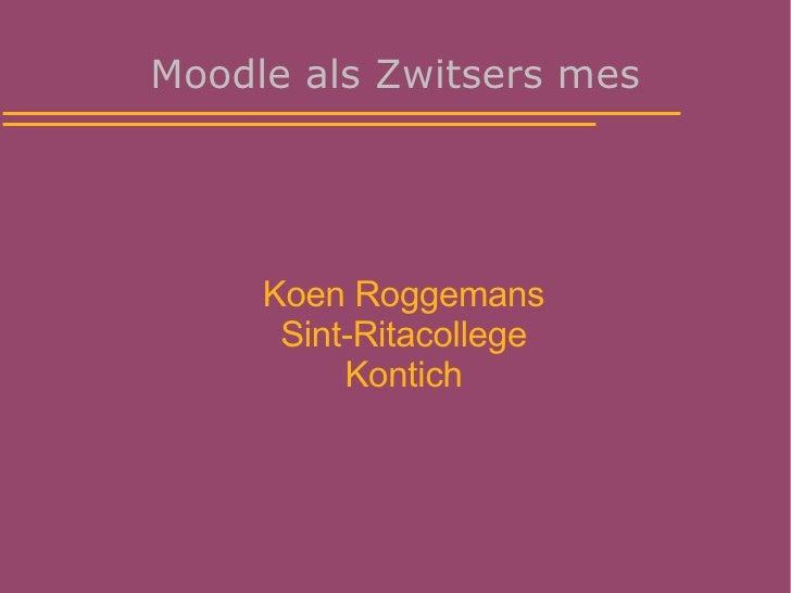 Moodle als Zwitsers mes          Koen Roggemans       Sint-Ritacollege           Kontich