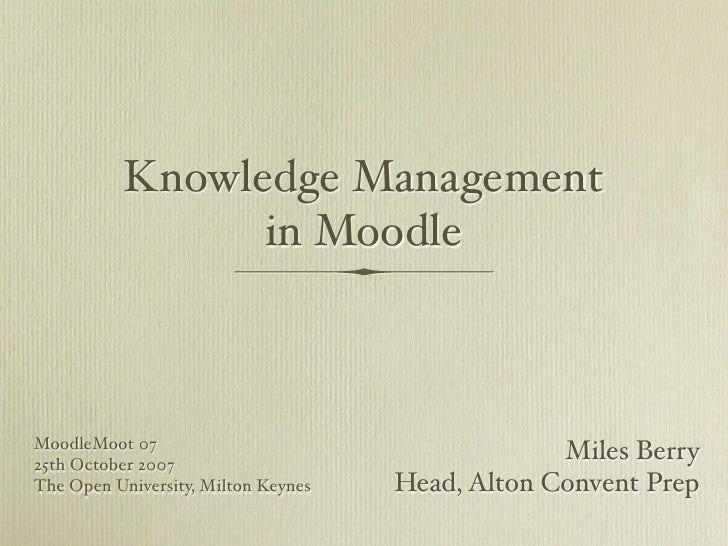Knowledge Management                 in Moodle    MoodleMoot 07                                                   Miles Be...