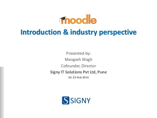 Introduction & industry perspective Presented by: Mangesh Wagh Cofounder, Director Signy IT Solutions Pvt Ltd, Pune Dt: 22...