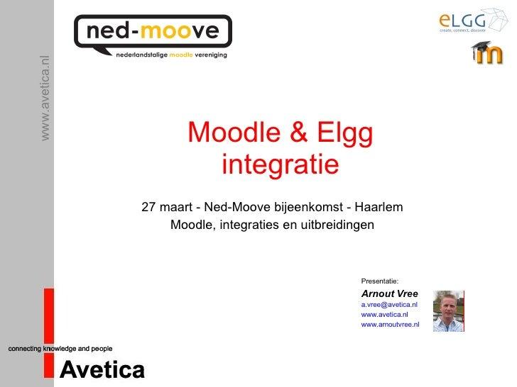 Moodle & Elgg integratie 27 maart - Ned-Moove bijeenkomst - Haarlem Moodle, integraties en uitbreidingen Presentatie: Arno...