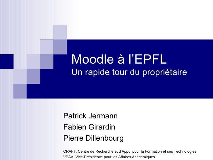 Moodle à l'EPFL Un rapide tour du propriétaire Patrick Jermann Fabien Girardin Pierre Dillenbourg CRAFT: Centre de Recherc...