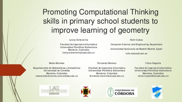 Promoting Computational Thinking skills in primary school students to improve learning of geometry Ruth Cobos Computer Sci...