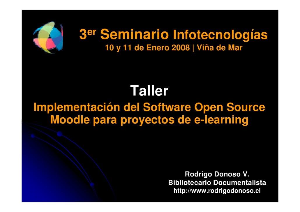 3er Seminario Infotecnologías            10 y 11 de Enero 2008 | Viña de Mar                      Taller Implementación de...
