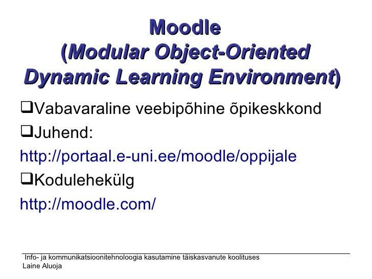 Moodle ( Modular Object-Oriented Dynamic Learning Environment )  <ul><li>Vabavaraline veebipõhine õpikeskkond </li></ul><u...