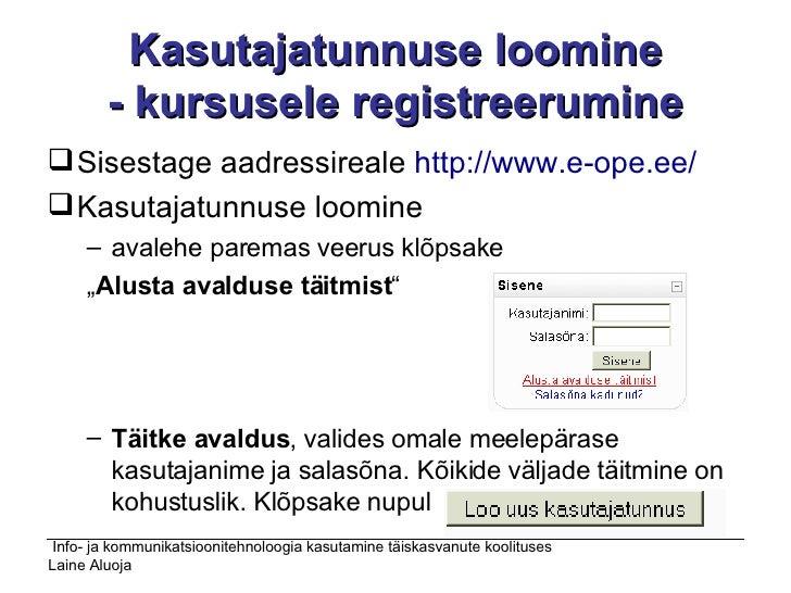 Kasutajatunnuse loomine - kursusele registreerumine <ul><li>Sisestage aadressireale  http://www.e-ope.ee /   </li></ul><ul...