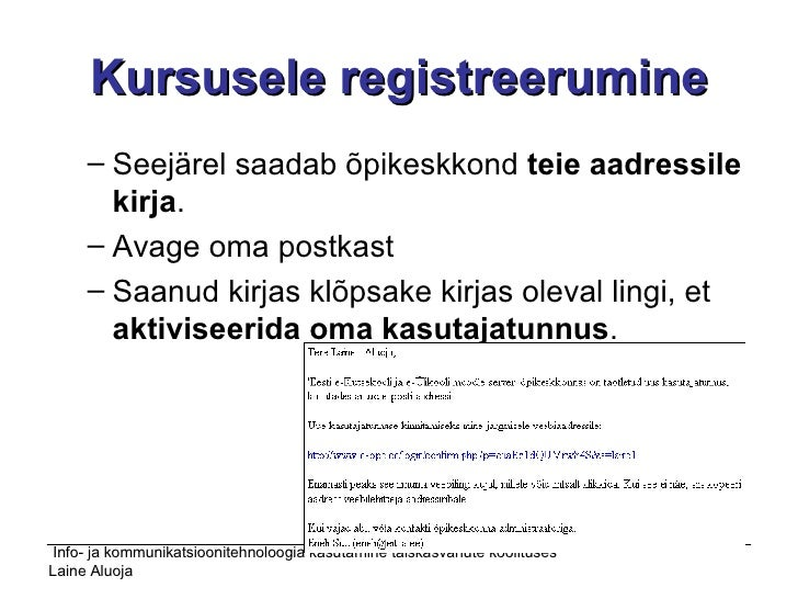 Kursusele registreerumine <ul><ul><li>Seejärel saadab õpikeskkond  teie aadressile kirja .  </li></ul></ul><ul><ul><li>Ava...