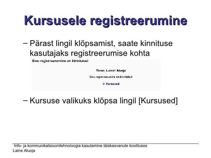 Kursusele registreerumine <ul><ul><li>Pärast lingil klõpsamist, saate kinnituse kasutajaks registreerumise kohta  </li></u...