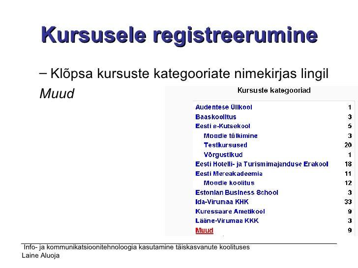 Kursusele registreerumine <ul><ul><li>Klõpsa kursuste kategooriate nimekirjas lingil </li></ul></ul><ul><ul><li>Muud </li>...