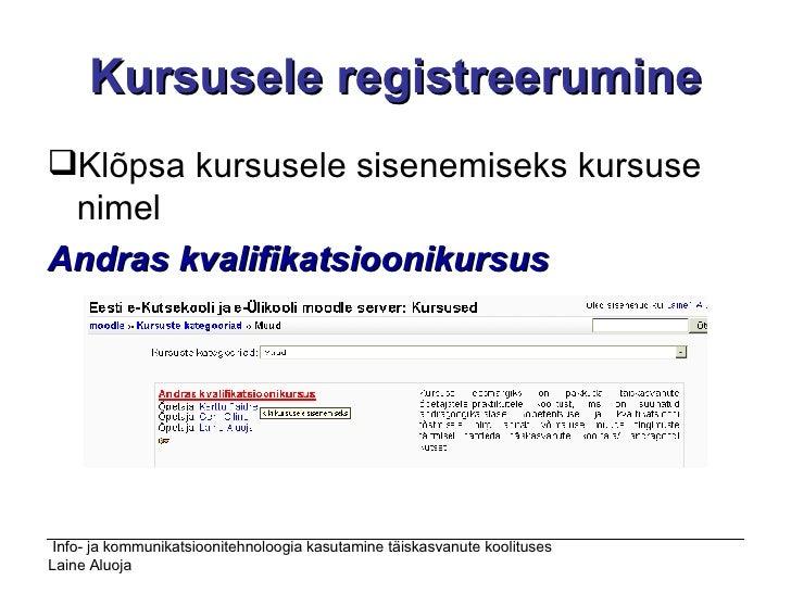Kursusele registreerumine <ul><li>Klõpsa kursusele sisenemiseks kursuse nimel </li></ul><ul><li>Andras kvalifikatsioonikur...