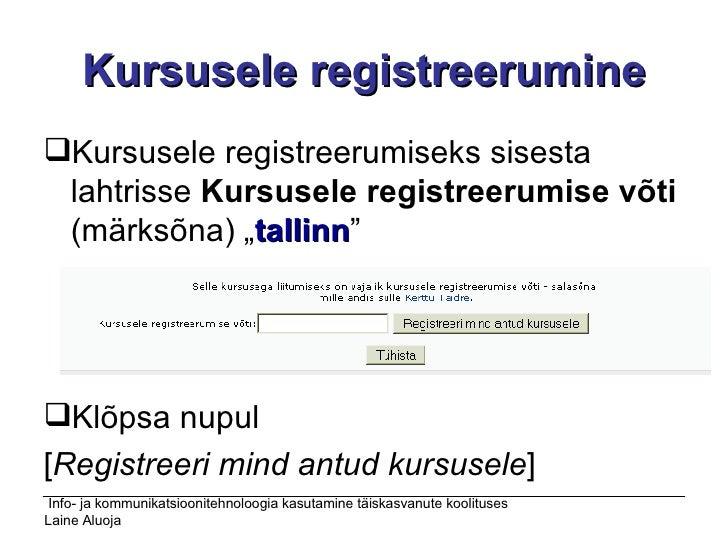 Kursusele registreerumine <ul><li>Kursusele registreerumiseks sisesta lahtrisse  Kursusele registreerumise võti  (märksõna...