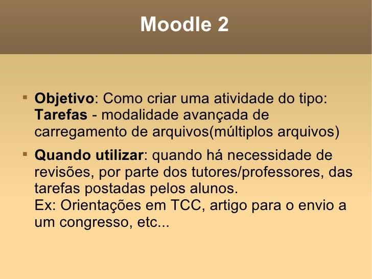 Moodle 2 <ul><li>Objetivo : Como criar uma atividade do tipo:  Tarefas  - modalidade avançada de carregamento de arquivos(...