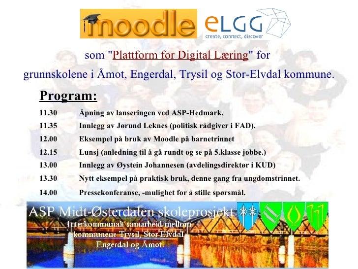 """som """" Plattform for Digital Læring """" for  grunnskolene i Åmot, Engerdal, Trysil og Stor-Elvdal kommune. Program:..."""
