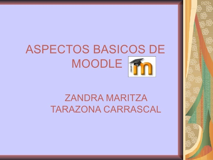 ASPECTOS BASICOS DE  MOODLE ZANDRA MARITZA TARAZONA CARRASCAL