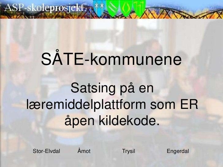 SÅTE-kommunene       Satsing på en læremiddelplattform som ER      åpen kildekode.   Stor-Elvdal   Åmot   Trysil   Engerdal