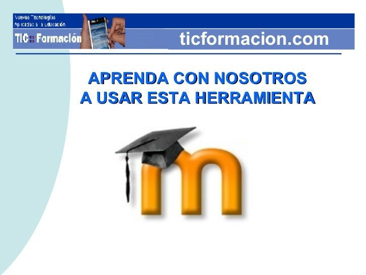 ticformacion.com APRENDA CON NOSOTROS A USAR ESTA HERRAMIENTA