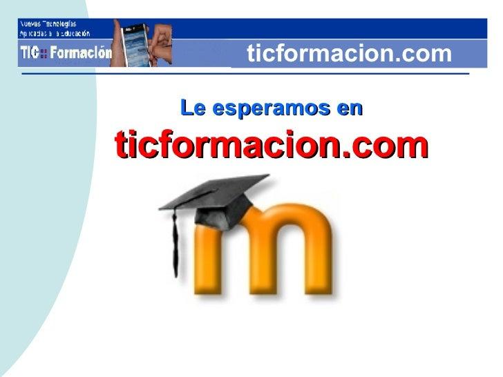 ticformacion.com Le esperamos en ticformacion.com