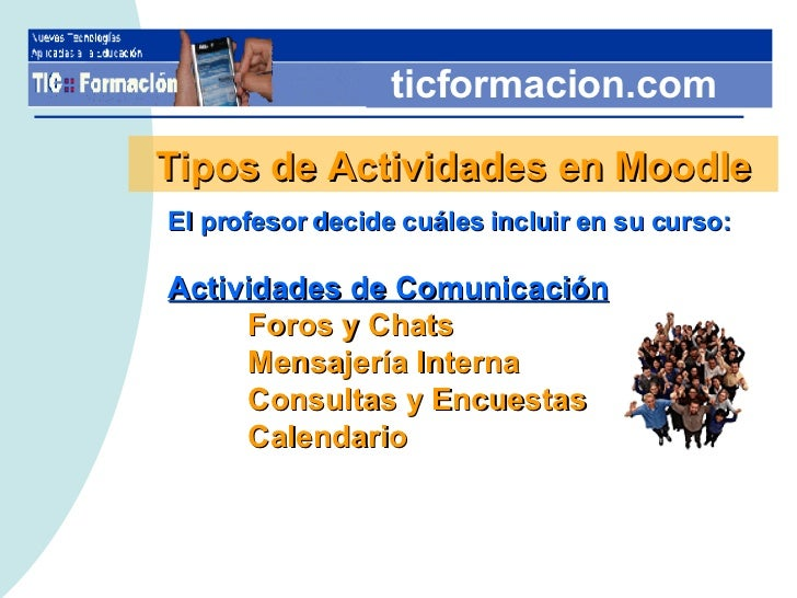 ticformacion.com Tipos de Actividades en Moodle <ul><li>El profesor decide cuáles incluir en su curso: </li></ul><ul><li>A...