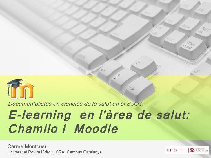 Documentalistes en ciències de la salut en el S.XXI:E-learning en làrea de salut:Chamilo i MoodleCarme Montcusí.Universita...