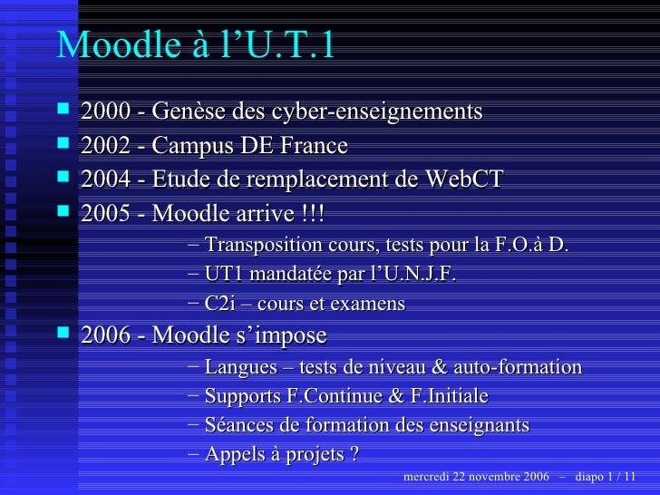 Moodle à l'U.T.1 <ul><li>2000 - Genèse des cyber-enseignements </li></ul><ul><li>2002 - Campus DE France </li></ul><ul><li...