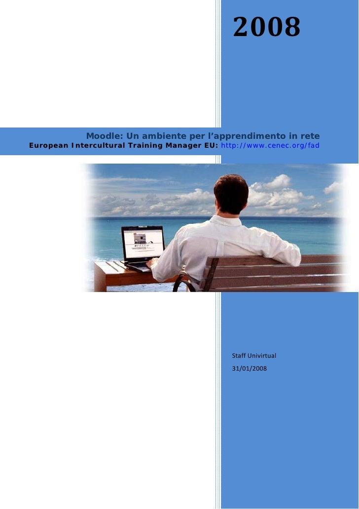 2008                Moodle: Un ambiente per l'apprendimento in rete European Intercultural Training Manager EU: http://ww...