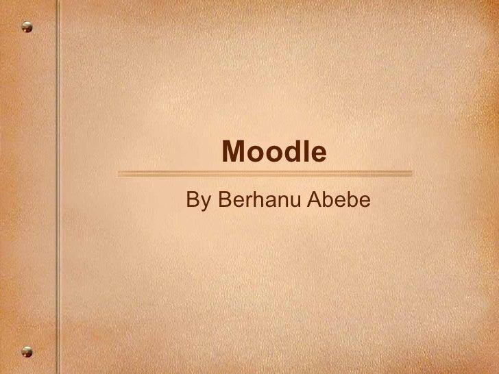MoodleBy Berhanu Abebe