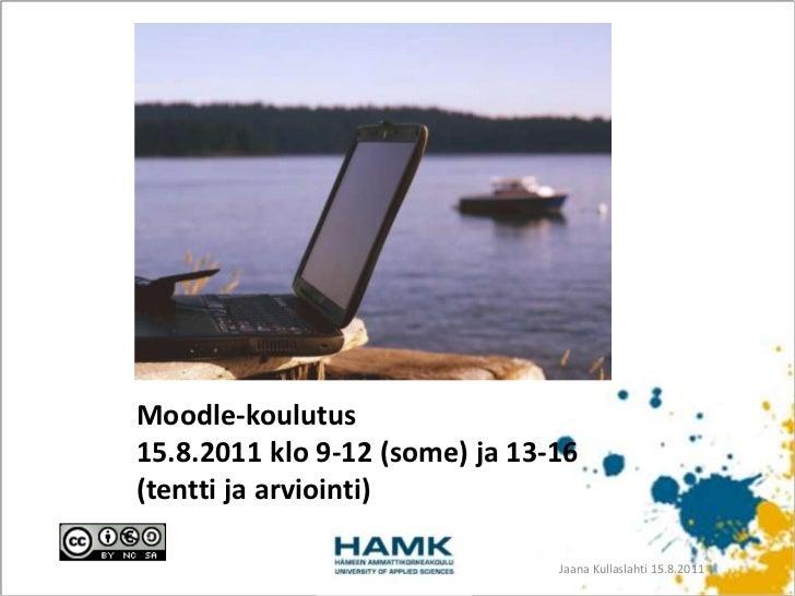 Moodle-koulutus15.8.2011 klo 9-12 (some) ja 13-16 (tentti ja arviointi)<br />Jaana Kullaslahti 15.8.2011<br />