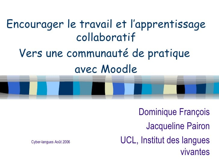 <ul><li>Encourager le travail et l'apprentissage collaboratif </li></ul><ul><li>Vers une communauté de pratique  </li></ul...