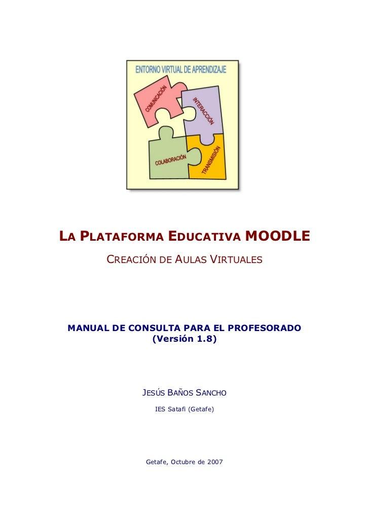 LA PLATAFORMA EDUCATIVA MOODLE       CREACIÓN DE AULAS VIRTUALES MANUAL DE CONSULTA PARA EL PROFESORADO              (Vers...